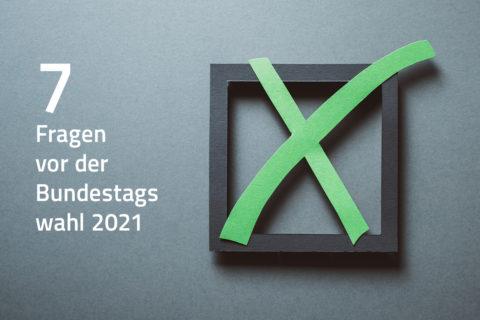 7 Fragen vor der Bundestagswahl 2021